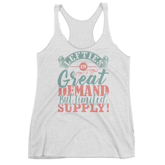 Lefties In Great Demand But Limited Supply Women's Racerback Tank