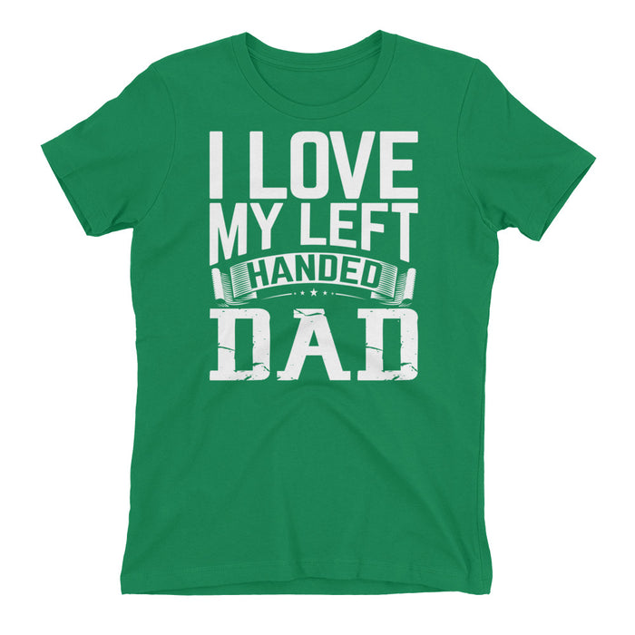 I Love My Left Handed Dad Women's t-shirt