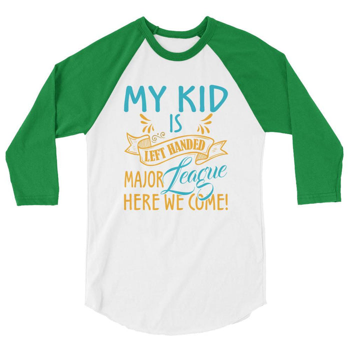 My Kid Is Left Handed.  Major League Here We Come! 3/4 Sleeve Raglan Shirt