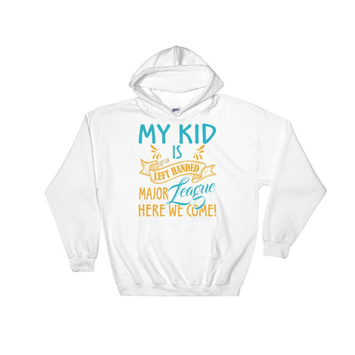 My Kid Is Left Handed.  Major League Here We Come! Unisex Hooded Sweatshirt