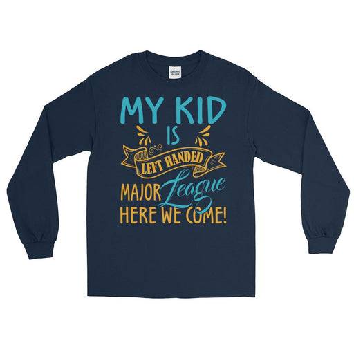 My Kid Is Left Handed.  Major League Here We Come! Unisex Long Sleeve T-Shirt