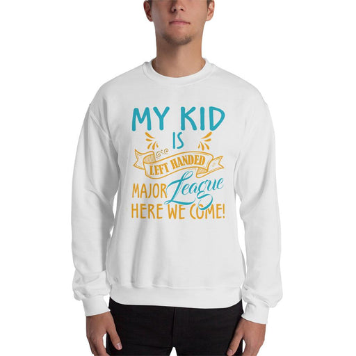 My Kid Is Left Handed.  Major League Here We Come! Unisex Sweatshirt