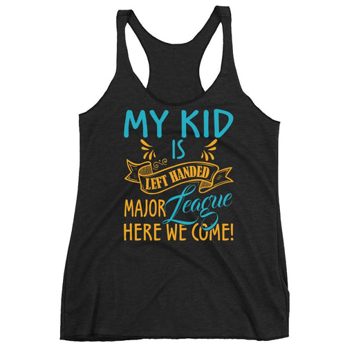My Kid Is Left Handed.  Major League Here We Come! Women's Racerback Tank
