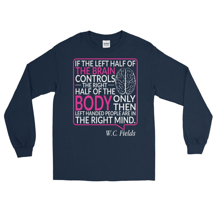 Only Left Handed People Are In The Right Mind Unisex Long Sleeve T-Shirt
