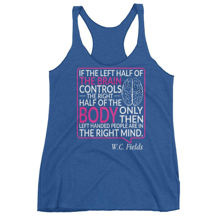 Only Left Handed People Are In The Right Mind Women's Racerback Tank