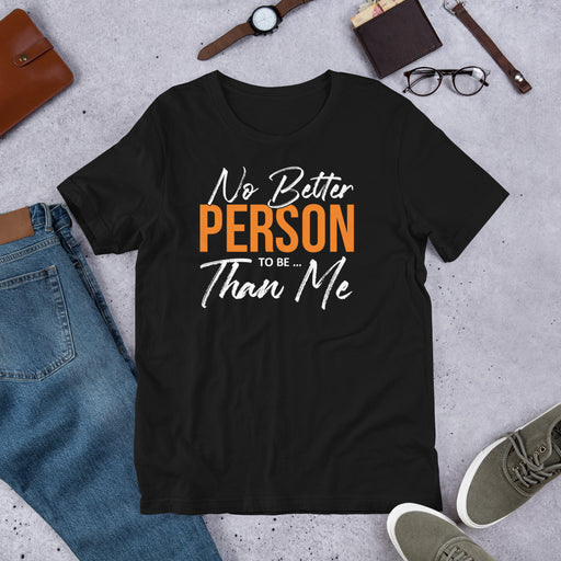 No Better Person To Be...Than Me Short-Sleeve Unisex T-Shirt