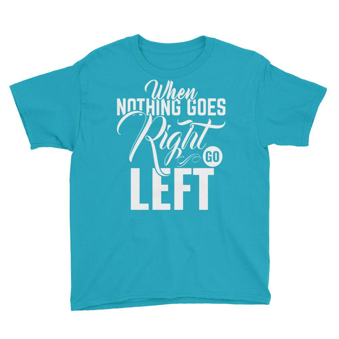 When Nothing Goes Right Go Left Boy's T-Shirt