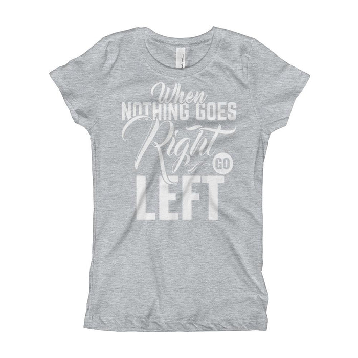 When Nothing Goes Right Go Left Girl's T-Shirt