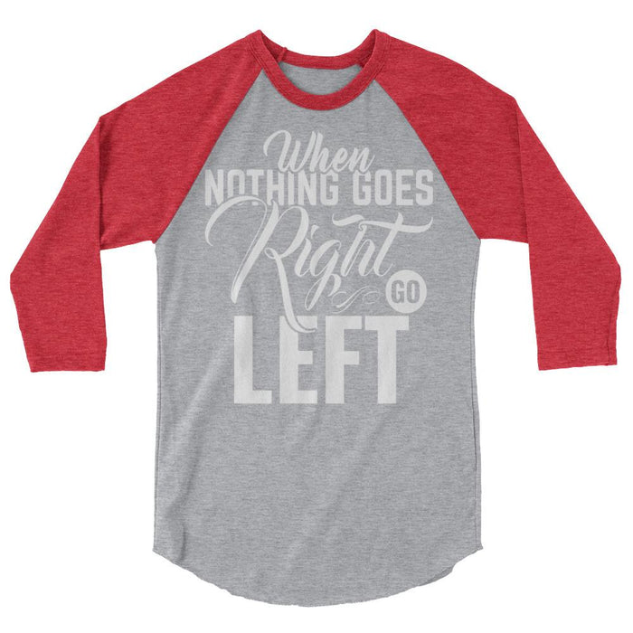 When Nothing Goes Right Go Left Raglan Baseball Shirt
