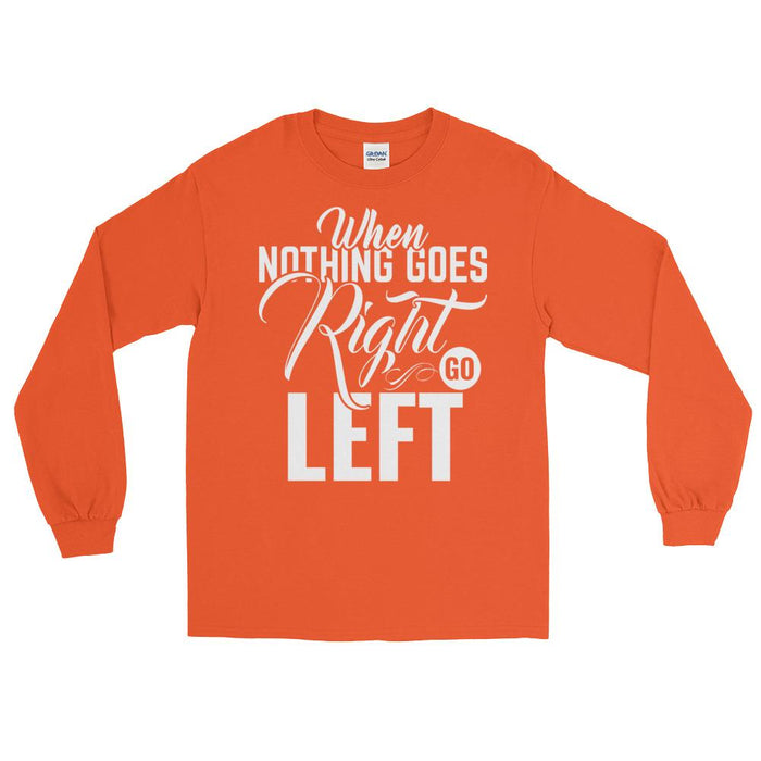 When Nothing Goes Right Go Left Unisex Long Sleeve T-Shirt