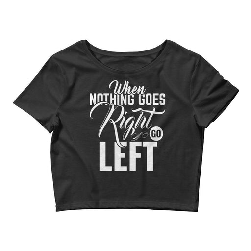 When Nothing Goes Right Go Left Women's Crop Tee