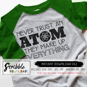 science SVG never trust an atom they make up everything Cut File SVG DXF PDF PNG JPG Cricut Silhouette Craft Vinyl Heat transfer PDF iron on transfer shirt DIY geek humor teacher gift science chemistry biology SVG clipart