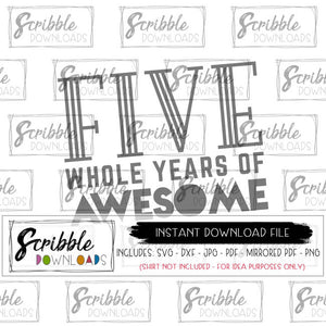 5 whole years of awesome graphic SVG DXF PDF PNG JPG clipart instant download digital printable at home vector cut file vinyl application cameo design space 5 5th five fifth boy girl kids toddler big boy SVG vinyl cut file HTV Cricut Silhouette easy fast last minute printable iron on shirt DIY craft cute scribble downloads free commercial use