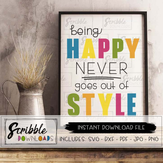 being happy never goes out of style SVG DXF PDF PNG JPG cricut project craft silhouette vinyl supply clipart SVG DXF cut file digital download instant printable sign last minute gift teen girl room decor inspirational happy happiness choose happy joy cute popular fun colorful easy safe secure