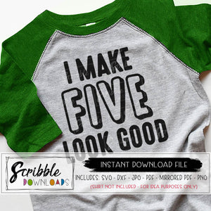 I make 5 look good SVG DXF PDF 5 year old birthday cut file graphic for Cricut Silhouette vinyl cutting machine craft DIY iron on transfer graphic PDF FIVE 5th 5 year old boy girl kids
