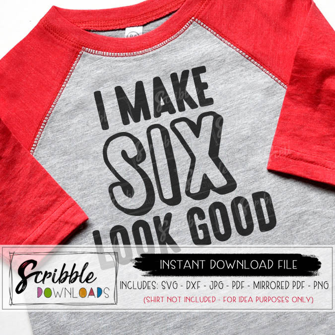 SIX 6 SVG DXF PDF I make six look good cut file for cricut silhouette craft vinyl cutting machine HTV cut file digital download printable iron on transfer graphic clipart 6 birthday shirt boy girl kids