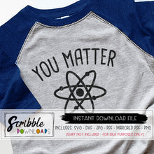 Funny Science SVG Cricut Silhouette Vinyl Cut File You Matter PDF iron on transfer shirt clipart science teacher funny kids youth adult biology chemistry popular cute vector file digital download science biology chemistry teacher school funny humor atom SVG DXF PDF PNG JPG MIRRORED PDF DIY shirt craft project. cute popular easy fast safe secure best seller SVG science smart