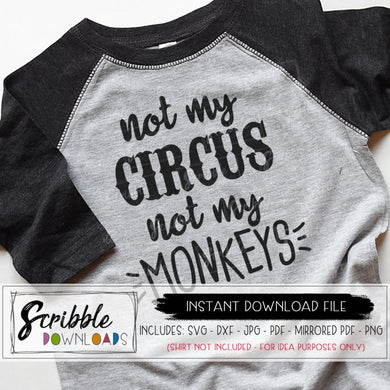 not my circus not my monkeys svg dxf vinyl cut file silhouette cricut digital download instant vector graphic purchase free commercial use SVG DXF PDF PNG JPG printable iron on transfer shirt clipart funny mom humor no kids