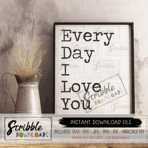 Every Day I Love you SVG DXF PDF PNG JPG digital download file Silhouette Circut cut file craft vinyl sign farmhouse farm decor typewriter font cute popular trendy love SVG valentines decor printable last minute sign print DIY frame free limited commercial use fun decor print fast safe secure