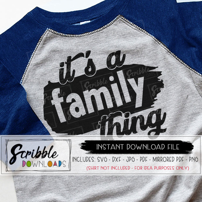 It's a Family Thing SVG DXF PDF PNG JPG Cricut Silhouette Cut file family reunion cousins aunt uncle cousin grandma sister sibling mom dad SVG DXF PDF PNG JPG Cut file vinyl Printable iron on shirt DIY transfer free commercial use