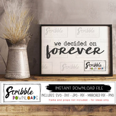 We decided on forever SVG DXF PDF PNG JPG instant digital download Cricut Silhouette craft project supply stencil download DIY wedding bridal shower farmhouse decor trendy printable sign last minute decor print at home wedding reception farm style bride groom table hand drawn clipart easy fast secure safe popular