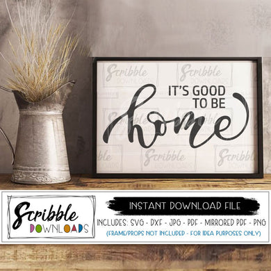 It's good to be home SVG cut file cricut sihouette vinyl sign making clipart supplies craft easy digital download instant and safe paypal free commercial use limited farmhouse style decor print DIY welcome sign farm house cute popular SVG