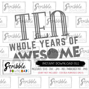 10 year old vector SVG  vinyl cut file SVG DXF clipart ten whole years of awesome SVG DXF silhouette cricut heat transfer vinyl iron on shirt printable digital download instant free commercial use boy girl kids birthday bday shirt 10 whole years of awesome