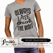 MOM LIFE HUMOR SVG ALWAYS LATE BUT WORTH THE WAIT GRAPHIC FILE INSTANT DOWNLOAD