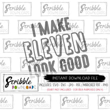 I make 11 look good SVG DXF PDF cut file graphic Cricut Silhouette vinyl craft PDF for iron on transfer shirt DIY 11th eleven eleventh 11 bday shirt boy girl kids cute popular scribble download digital download vector graphic best seller 11th eleven bday boy girl