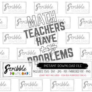 MATH TEACHER SVG clipart Cut file for Cricut and Silhouette vinyl craft projects Math teachers have PROBLEMS SVG DXF PDF PNG JPG iron on transfer shirt printable at home digital download funny teacher gift humor cute match symbols