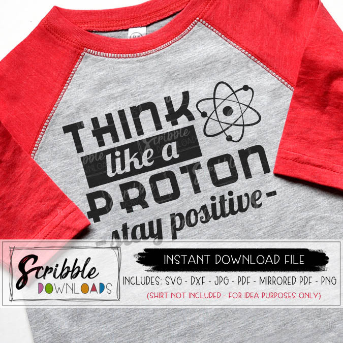 science SVG think like a proton stay positive Cut file Cricut Silhouette PDF for iron on transfer shirt DIY clipart sublimation science teacher school humor funny cute popular kids science nerd geek boy girl SVG DXF PDF PNG JPG