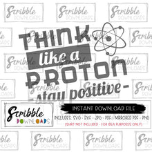 Science Digital Download File Printable think like a proton stay positive instant by email. SVG DXF PDF PNG JPG iron on transfer printable DIY science teacher craft gift funny cute
