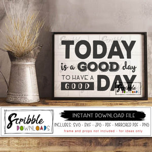 Today is a good day to have a good day SVG DXF PDF PNG JPG Cricut Silhouette Cameo cut file Cricket project easy fun fast digital download sign printable PDF fast last minute gift inspirational quote saying Cricut vinyl cut file sign wall decor SVG DXF safe easy download