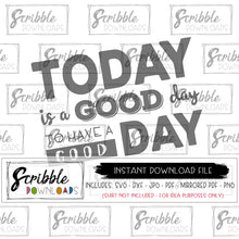 today is a good day SVG DXF PDF PNG JPG Silhouette project Cricut craft sign digital download instant email free commercial use popular fun farmhouse cute gift decor last minute instant digital download now trendy farm decor today is a good day to have a good day quote sieze the day SVG