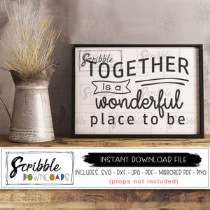 Together is a wonderful place to be SVG DXF PDF PNG JPG Cut file for Cricut project Silhouette Cameo Craft sign making supplies. Instant digital download for printable sign fast last minute gift. Farmhouse style decor digital download SVG PDF print at home DIY sign. Welcome cute wedding bride bridal shower farm farmhouse printable love