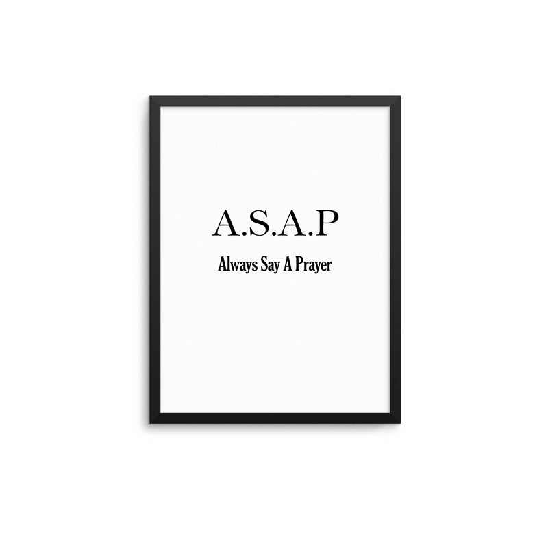 A.S.A.P. Always Say A Prayer