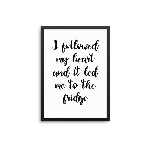 I Followed My Heart & It Led Me To The Fridge