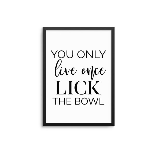 You Only Live Once Lick The Bowl