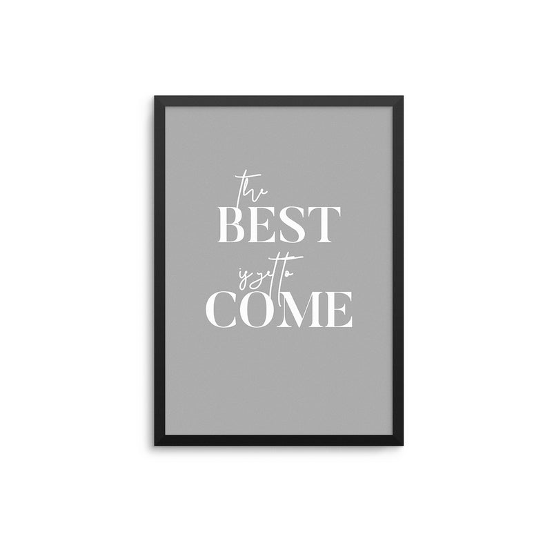 The Best Is Yet To Come - Grey