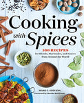 Cooking with Spices: 100 Recipes for Blends, Marinades, and Sauces from Around the World