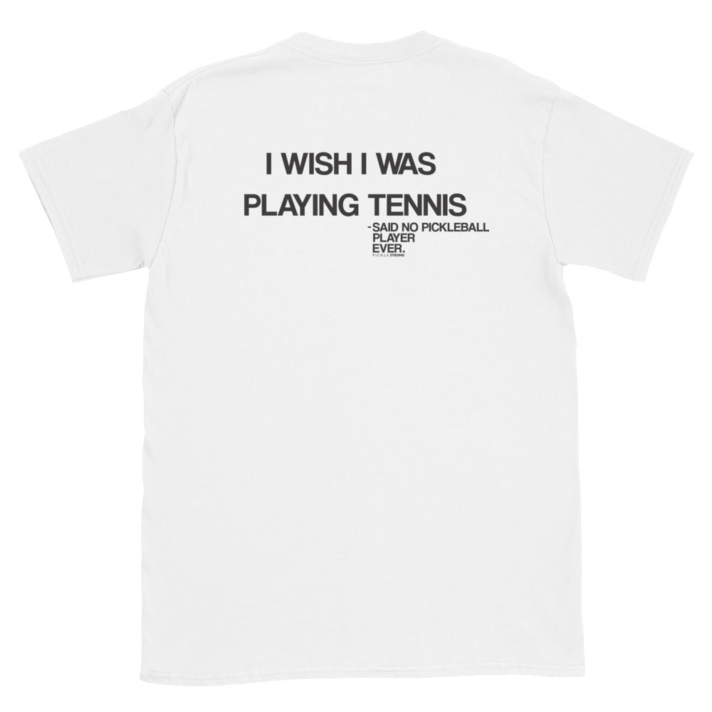 Short-Sleeve Unisex T-Shirt: I WISH I WAS PLAYING TENNIS