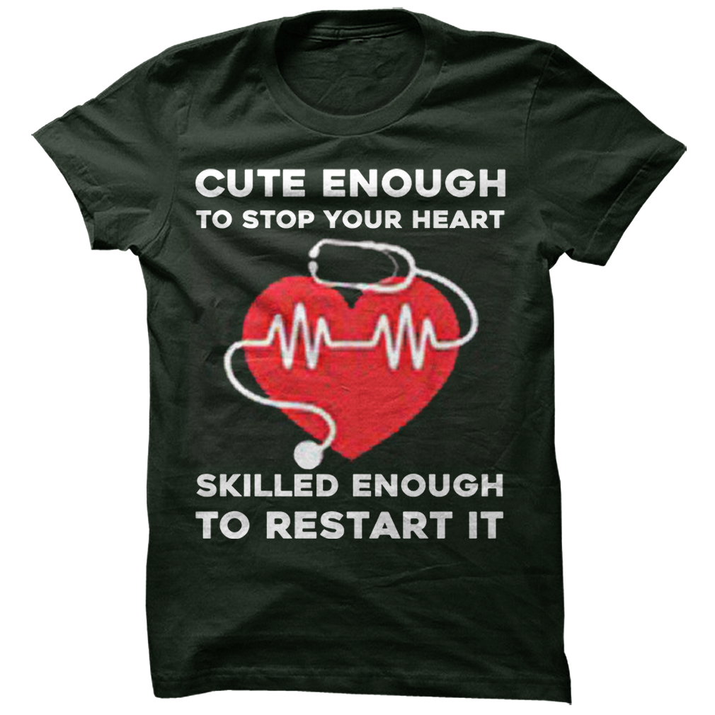 Cute Enough to Stop Your Heart Skilled Enough to Restart It Unisex T Shirt - Lion Guy - Lion Guy