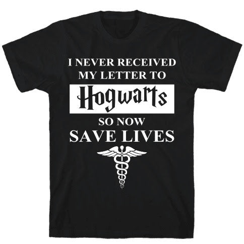 I Never Received My Letter To Hogwarts So Now Save Lives Unisex T Shirt for Nurse - Lion Guy - Lion Guy