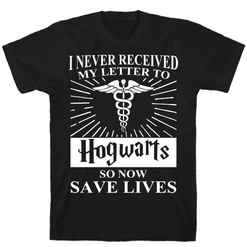 I Never Received My Letter To Hogwarts So Now Save Lives Unisex T Shirt - Lion Guy - Lion Guy