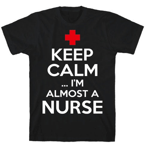 Keep Calm I'm Almost a Nurse Unisex T Shirt - Lion Guy - Lion Guy