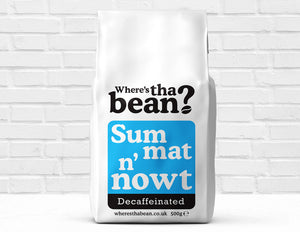 Where's Tha Bean Summat 'N' Nowt Decaffeinated Coffee Beans 500g Best Coffee UK