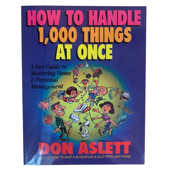How To Handle 1,000 Things At Once: A Fun Guide To Mastering Home & Personal Management - Don Aslett