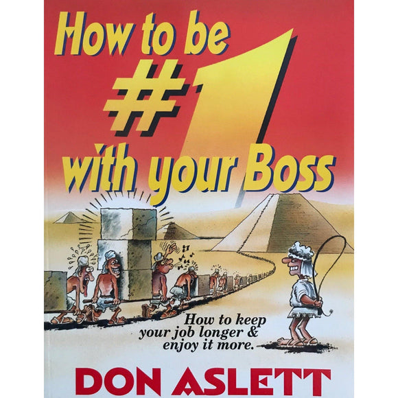 How To Be #1 With Your Boss: How To Keep Your Job Longer And Enjoy It More - Don Aslett
