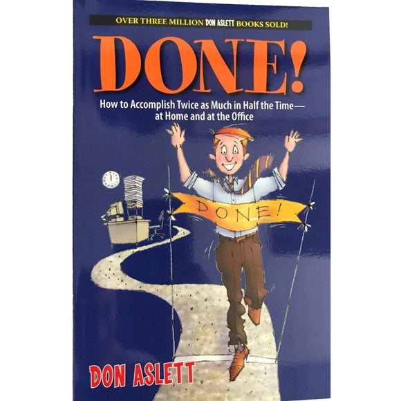 Done! How To Accomplish Twice As Much In Half The Time-At Home And At The Office - Don Aslett