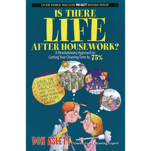 Is There Life After Housework? A Revolutionary Approach To Cutting Your Cleaning Time 75% - Don Aslett